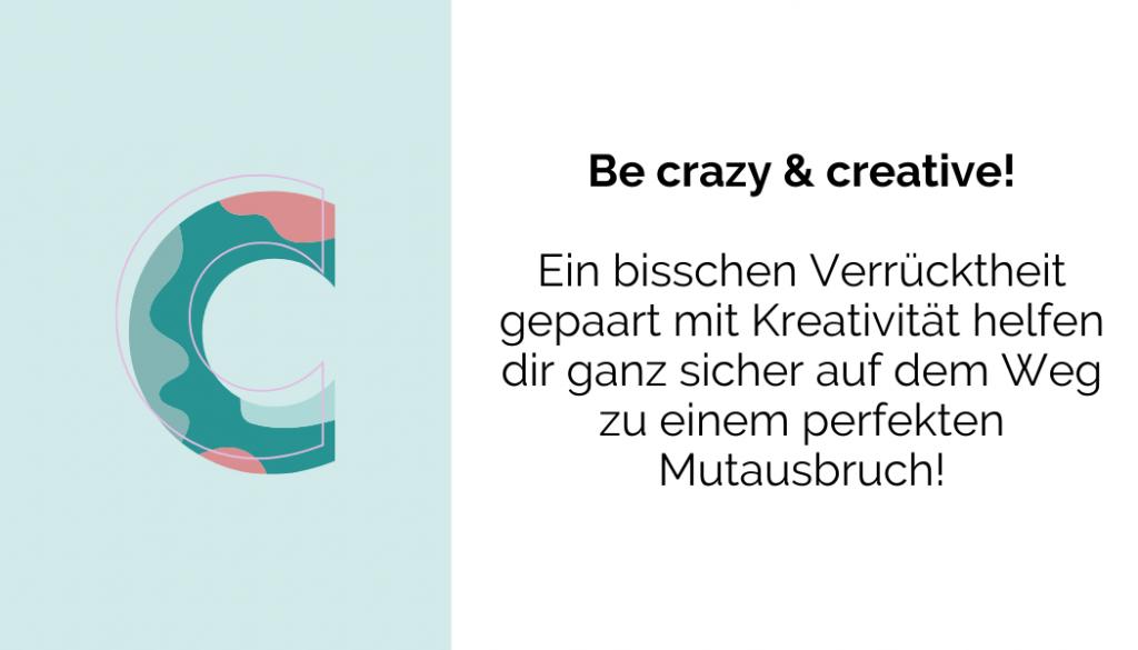Be crazy & creative!
